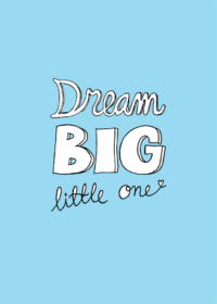 Blå poster med texten Dream big little one