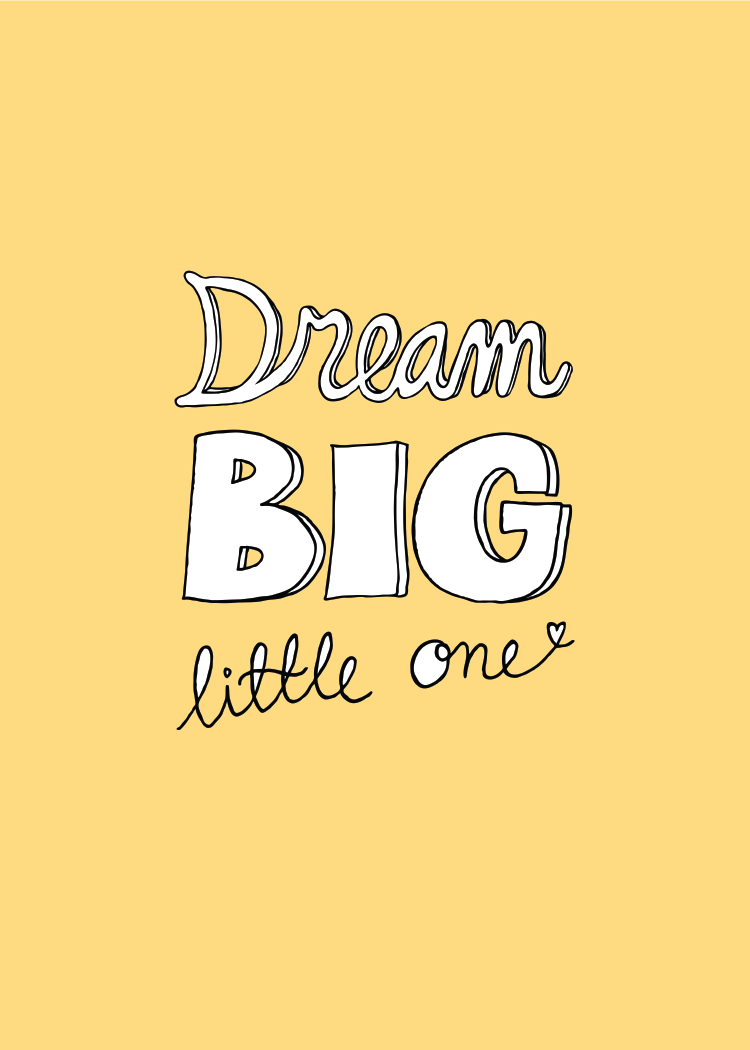 Gul poster med texten Dream big little one